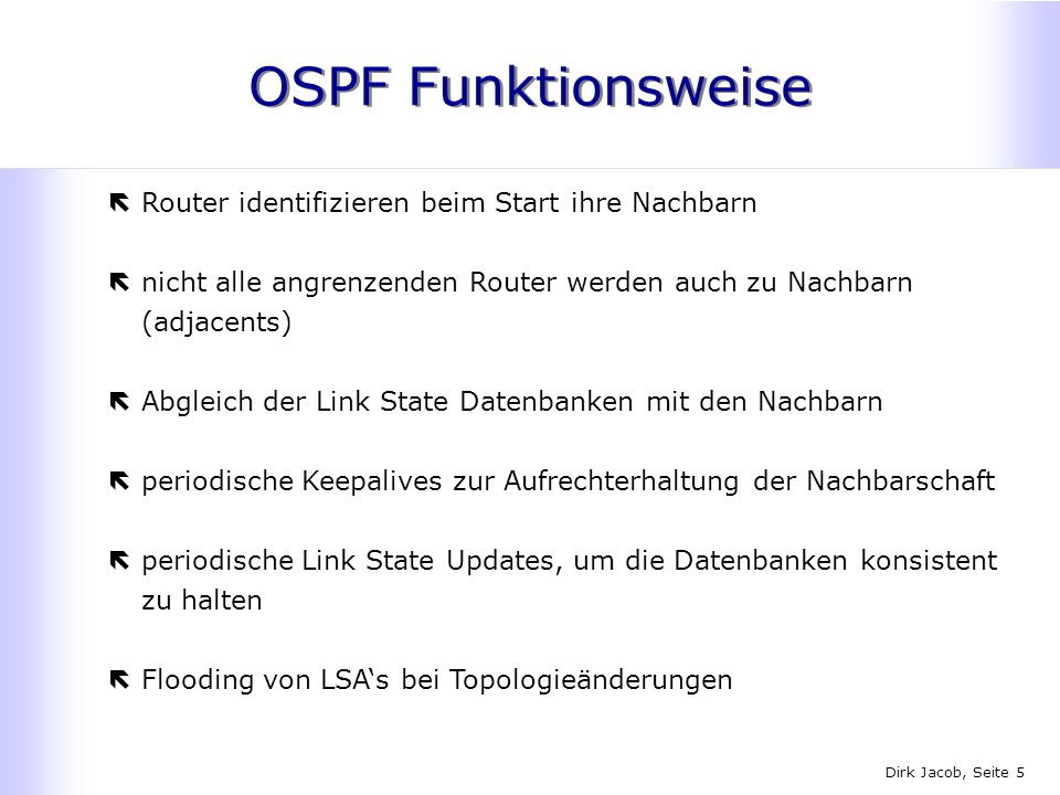 Dirk Jacob, Seite 5 OSPF Funktionsweise ëRouter identifizieren beim Start ihre Nachbarn ënicht alle angrenzenden Router werden auch zu Nachbarn (adjac