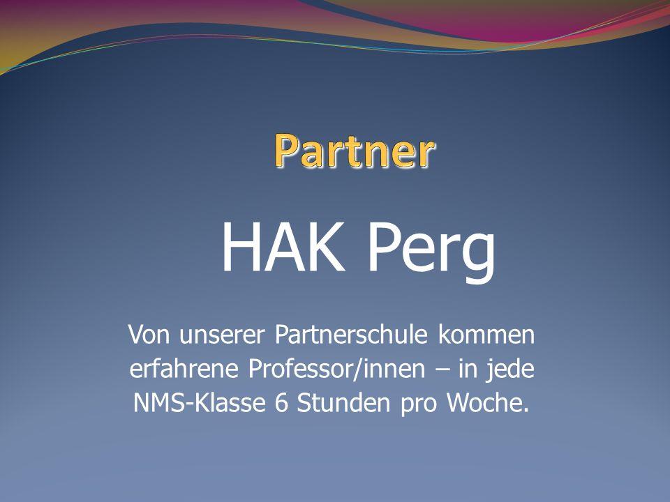 HAK Perg Von unserer Partnerschule kommen erfahrene Professor/innen – in jede NMS-Klasse 6 Stunden pro Woche.