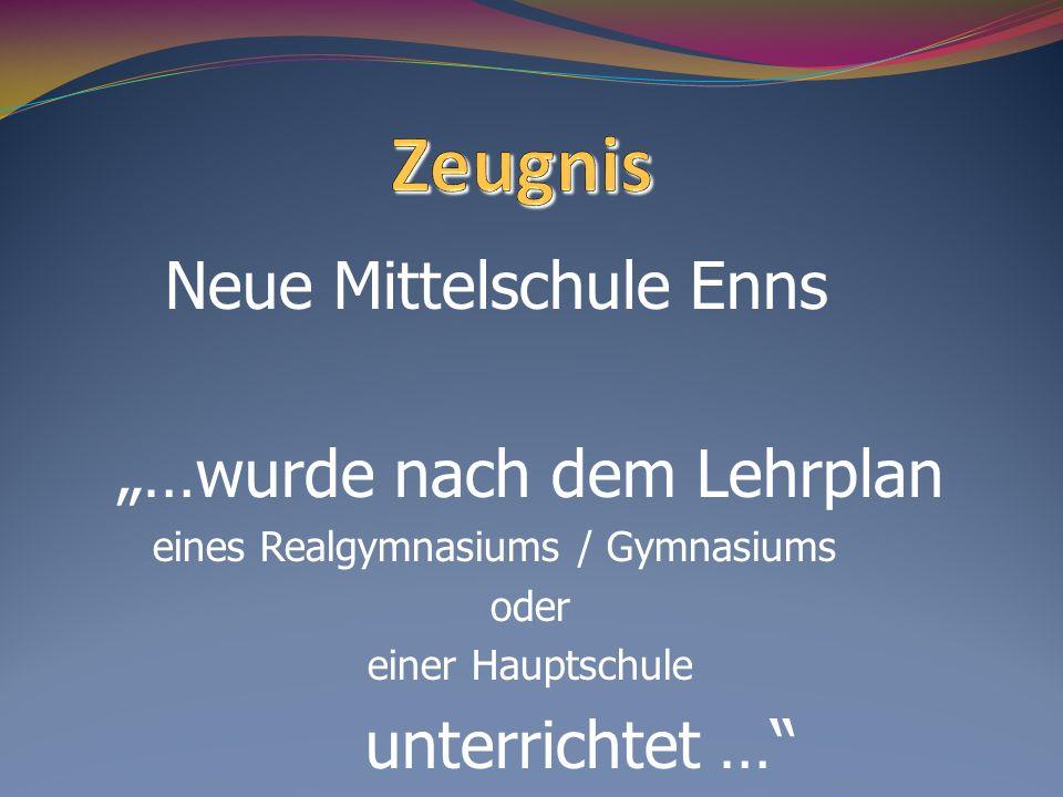 Neue Mittelschule Enns …wurde nach dem Lehrplan eines Realgymnasiums / Gymnasiums oder einer Hauptschule unterrichtet …