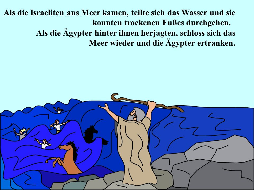 Am Ende willigte der Pharao ein und ließ das Volk ziehen. Die Israeliten beeilten sich, Proviant für die Reise vorzubereiten. Aber sie hatten keine Ze