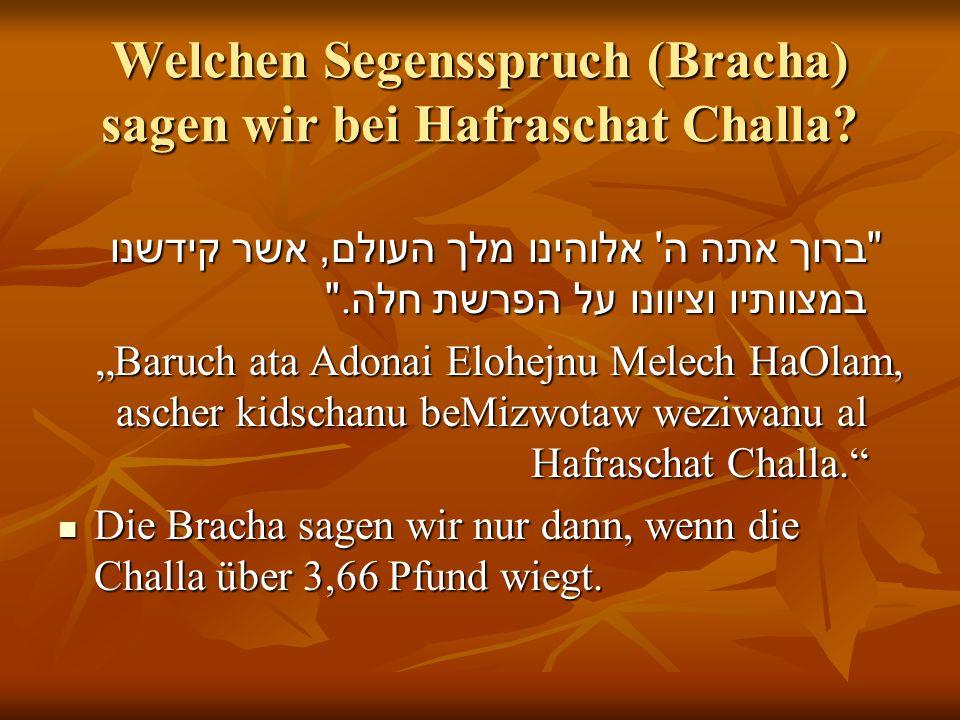 Welchen Segensspruch (Bracha) sagen wir bei Hafraschat Challa.