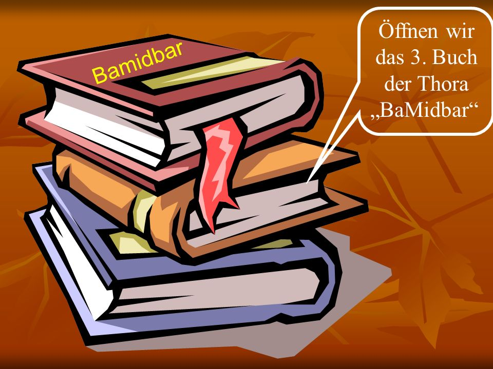Bamidbar Öffnen wir das 3. Buch der Thora BaMidbar