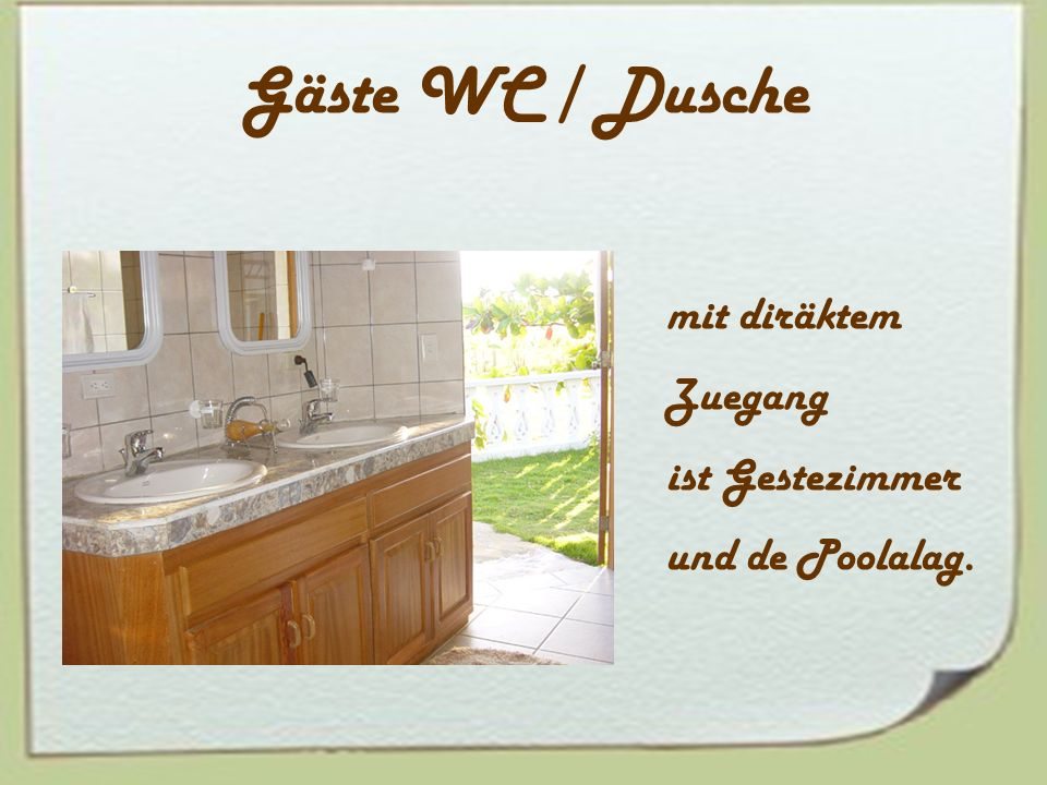 Gäste WC / Dusche mit diräktem Zuegang ist Gestezimmer und de Poolalag.