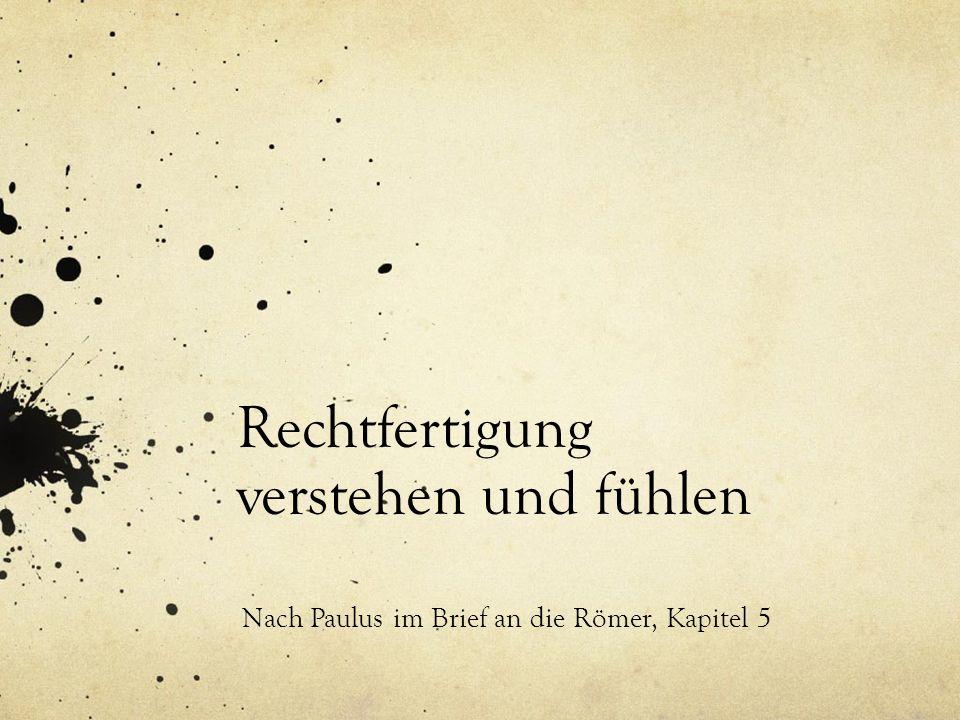 Rechtfertigung verstehen und fühlen Nach Paulus im Brief an die Römer, Kapitel 5