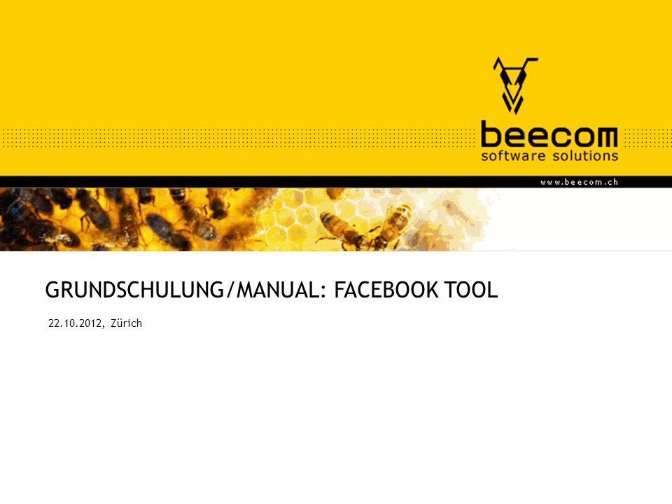 beeschool® ein produkt der beecom® GRUNDSCHULUNG/MANUAL: FACEBOOK TOOL 22.10.2012, Zürich