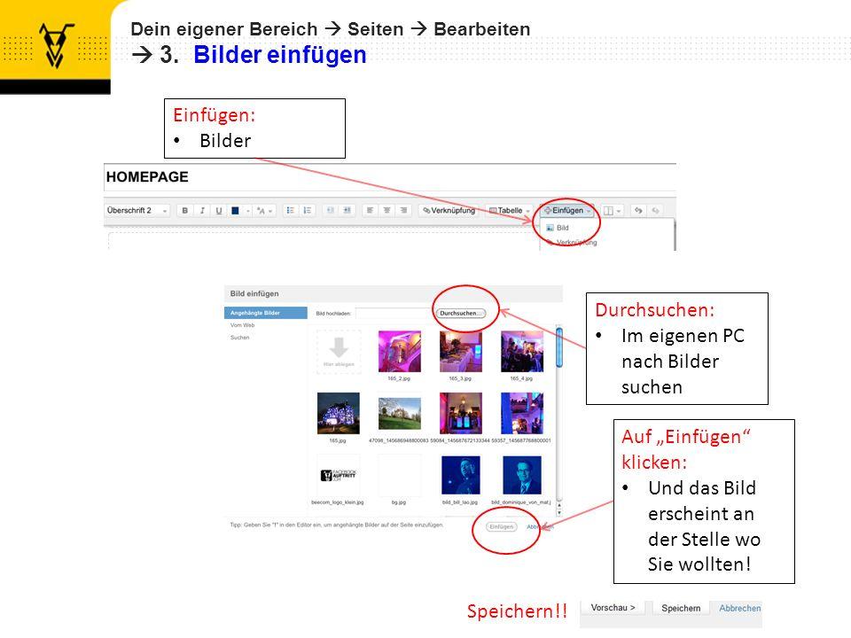 Dein eigener Bereich Seiten Bearbeiten 3. Bilder einfügen Speichern!! Einfügen: Bilder Durchsuchen: Im eigenen PC nach Bilder suchen Auf Einfügen klic