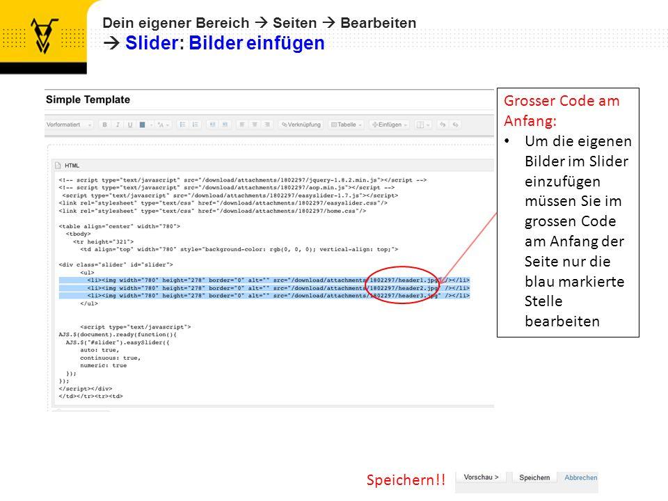 Dein eigener Bereich Seiten Bearbeiten Slider: Bilder einfügen Speichern!! Grosser Code am Anfang: Um die eigenen Bilder im Slider einzufügen müssen S
