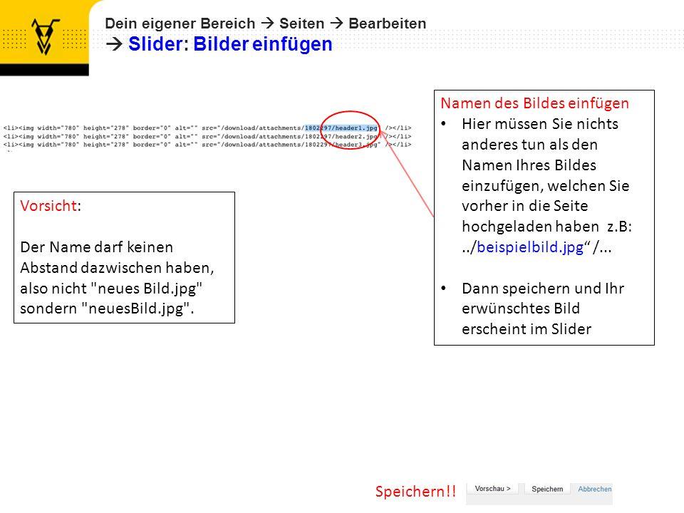 Dein eigener Bereich Seiten Bearbeiten Slider: Bilder einfügen Speichern!! Namen des Bildes einfügen Hier müssen Sie nichts anderes tun als den Namen