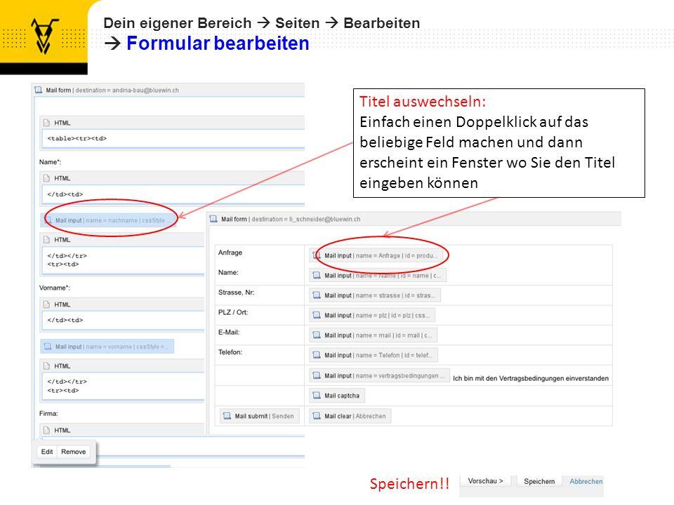 Dein eigener Bereich Seiten Bearbeiten Formular bearbeiten Speichern!! Titel auswechseln: Einfach einen Doppelklick auf das beliebige Feld machen und