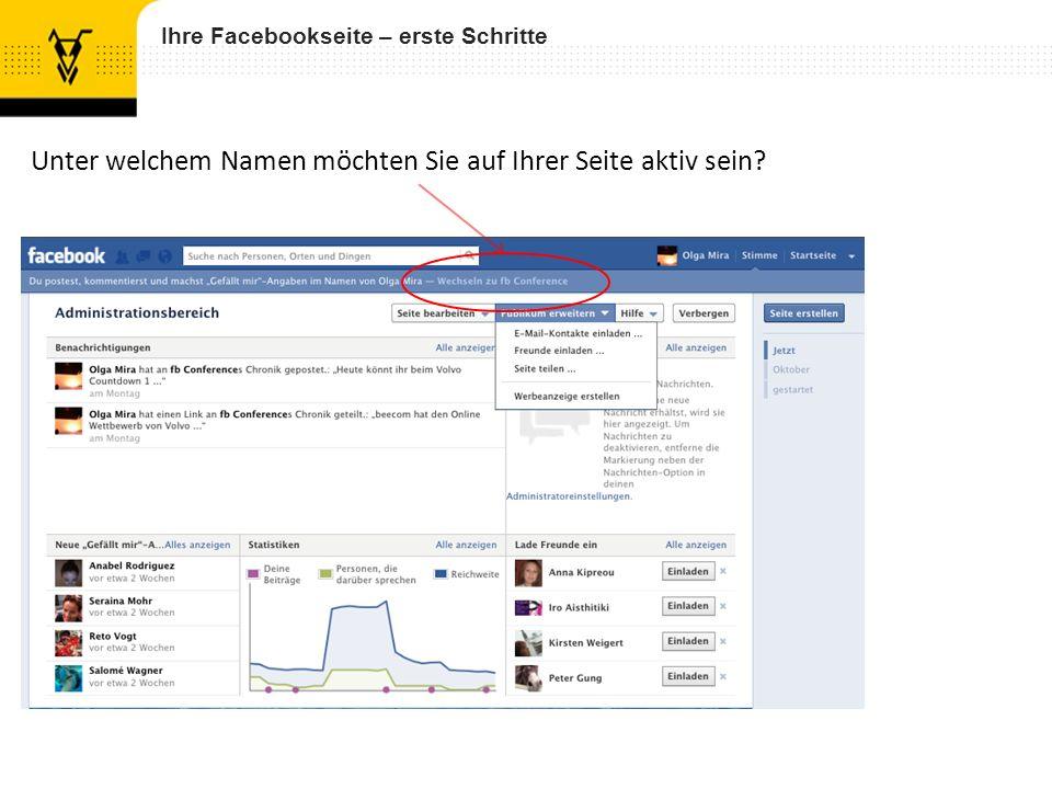 Ihre Facebookseite – erste Schritte Unter welchem Namen möchten Sie auf Ihrer Seite aktiv sein?