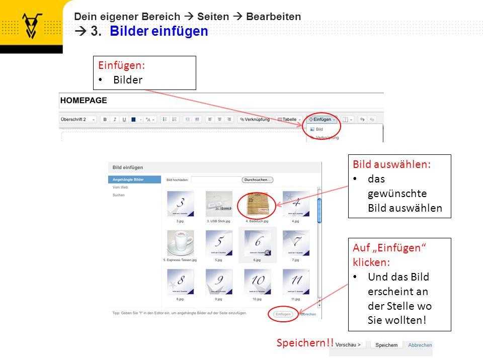 Dein eigener Bereich Seiten Bearbeiten 3. Bilder einfügen Speichern!! Einfügen: Bilder Bild auswählen: das gewünschte Bild auswählen Auf Einfügen klic