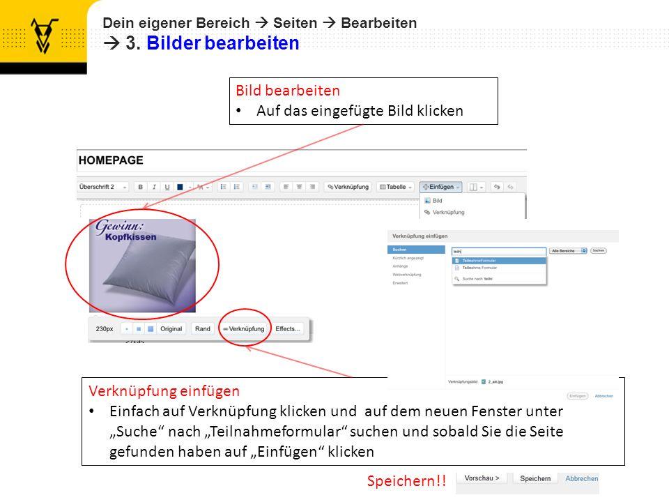 Dein eigener Bereich Seiten Bearbeiten 3. Bilder bearbeiten Speichern!! Bild bearbeiten Auf das eingefügte Bild klicken Verknüpfung einfügen Einfach a