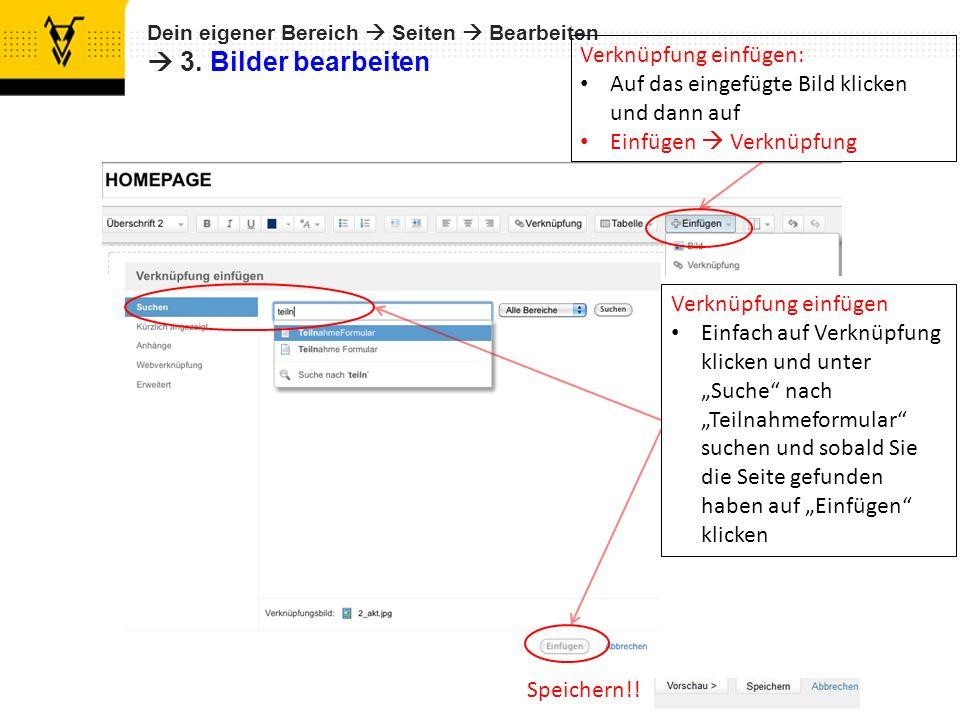 Dein eigener Bereich Seiten Bearbeiten 3. Bilder bearbeiten Speichern!! Verknüpfung einfügen: Auf das eingefügte Bild klicken und dann auf Einfügen Ve