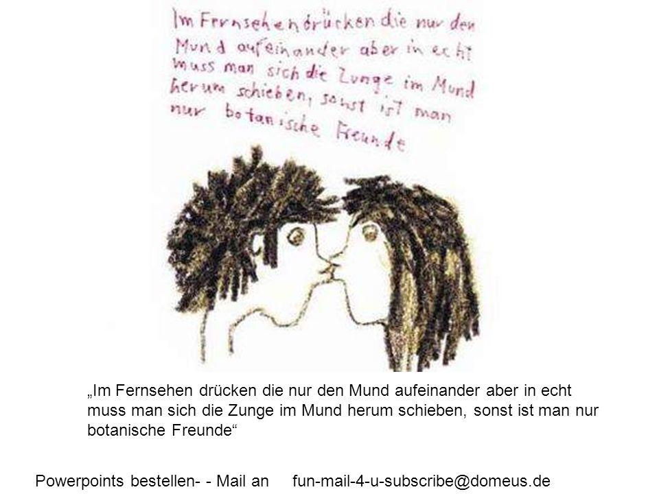 Powerpoints bestellen- - Mail an fun-mail-4-u-subscribe@domeus.de Mama hat noch eins bekommen weil sie eine Pillenvergesserin ist
