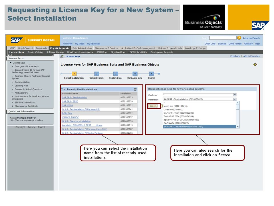 Requesting a License Key for a New System – Select Installation Here you can select the installation name from the list of recently used installations