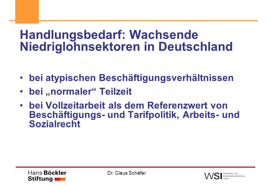 Dr. Claus Schäfer Handlungsbedarf: Wachsende Niedriglohnsektoren in Deutschland bei atypischen Beschäftigungsverhältnissen bei normaler Teilzeit bei V