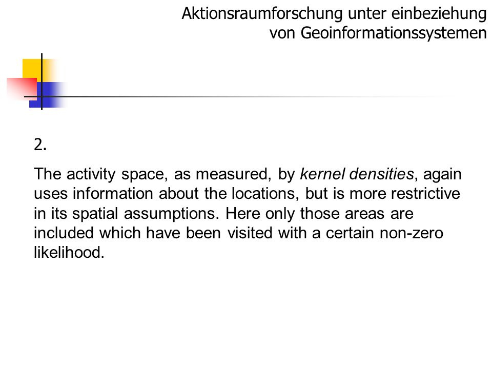 Aktionsraumforschung unter einbeziehung von Geoinformationssystemen 2. The activity space, as measured, by kernel densities, again uses information ab