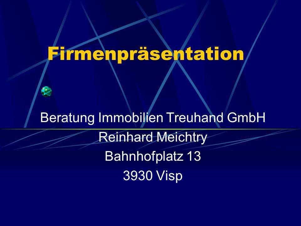 Firmenpräsentation Beratung Immobilien Treuhand GmbH Reinhard Meichtry Bahnhofplatz 13 3930 Visp