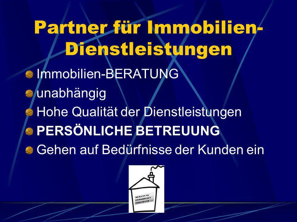 Partner für Immobilien- Dienstleistungen Immobilien-BERATUNG unabhängig Hohe Qualität der Dienstleistungen PERSÖNLICHE BETREUUNG Gehen auf Bedürfnisse
