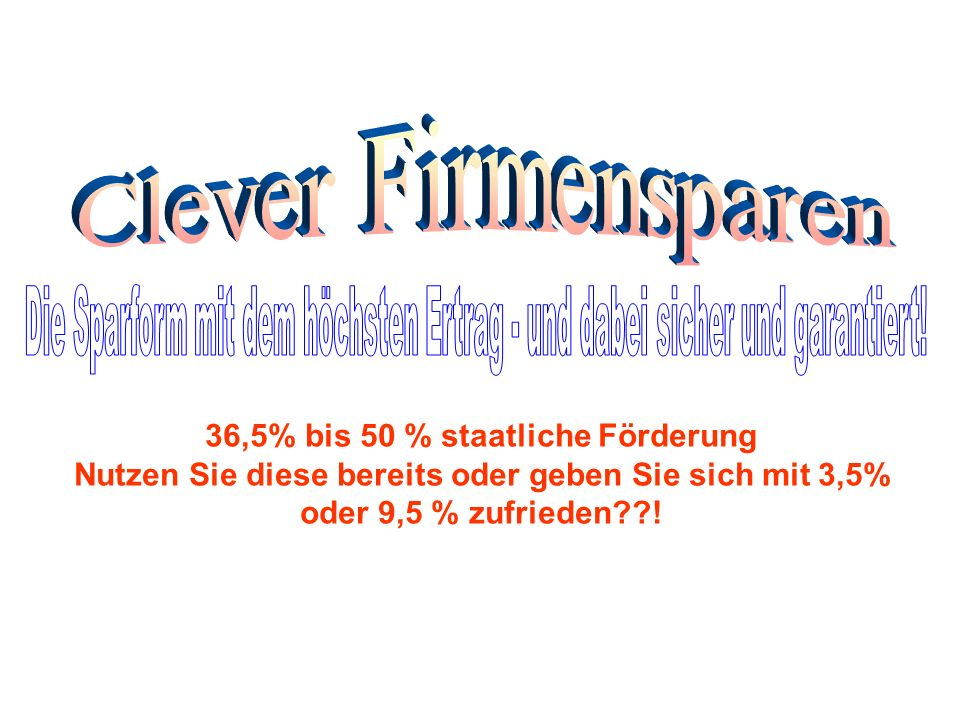 36,5% bis 50 % staatliche Förderung Nutzen Sie diese bereits oder geben Sie sich mit 3,5% oder 9,5 % zufrieden??!