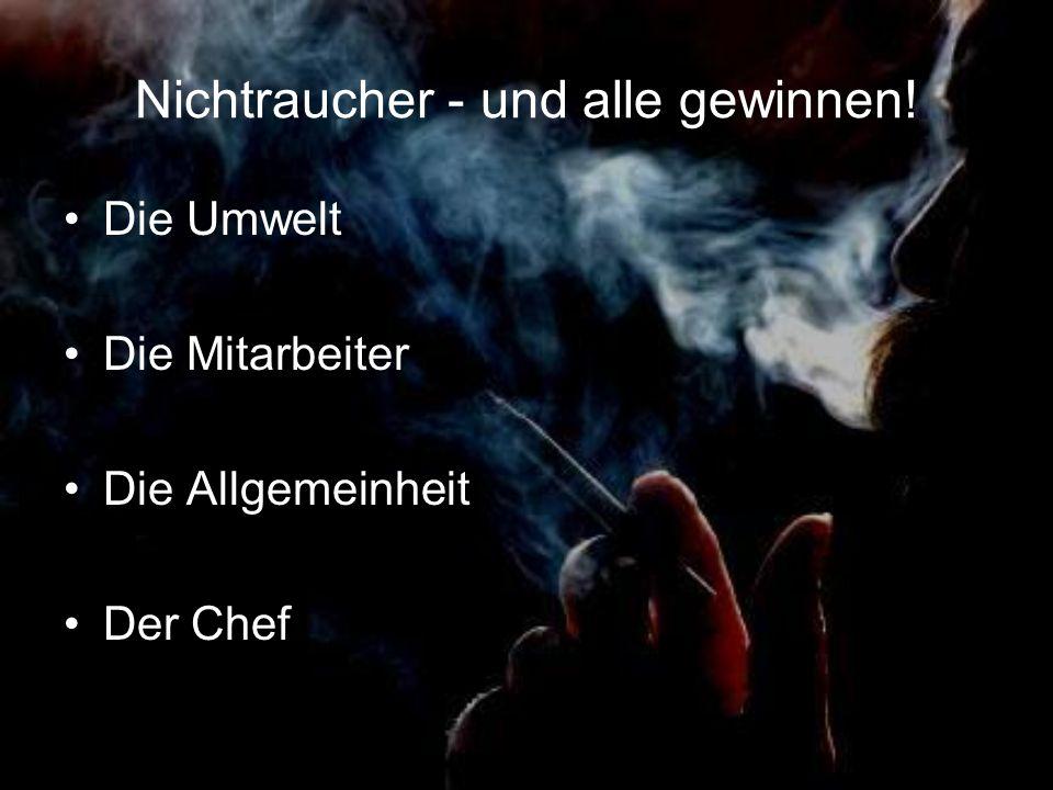 Nichtraucher - und alle gewinnen! Die Umwelt Die Mitarbeiter Die Allgemeinheit Der Chef