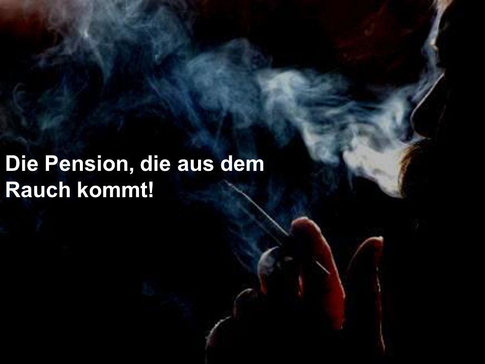 Die Pension, die aus dem Rauch kommt!