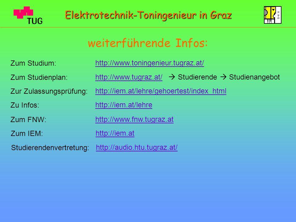 weiterführende Infos: http://www.toningenieur.tugraz.at/ Zum Studium: http://www.tugraz.at/http://www.tugraz.at/ Studierende Studienangebot Zum Studie