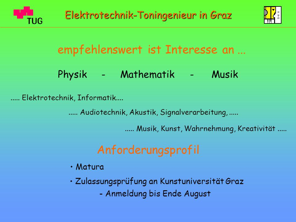 Anforderungsprofil Matura Zulassungsprüfung an Kunstuniversität Graz - Anmeldung bis Ende August empfehlenswert ist Interesse an... Physik - Mathemati