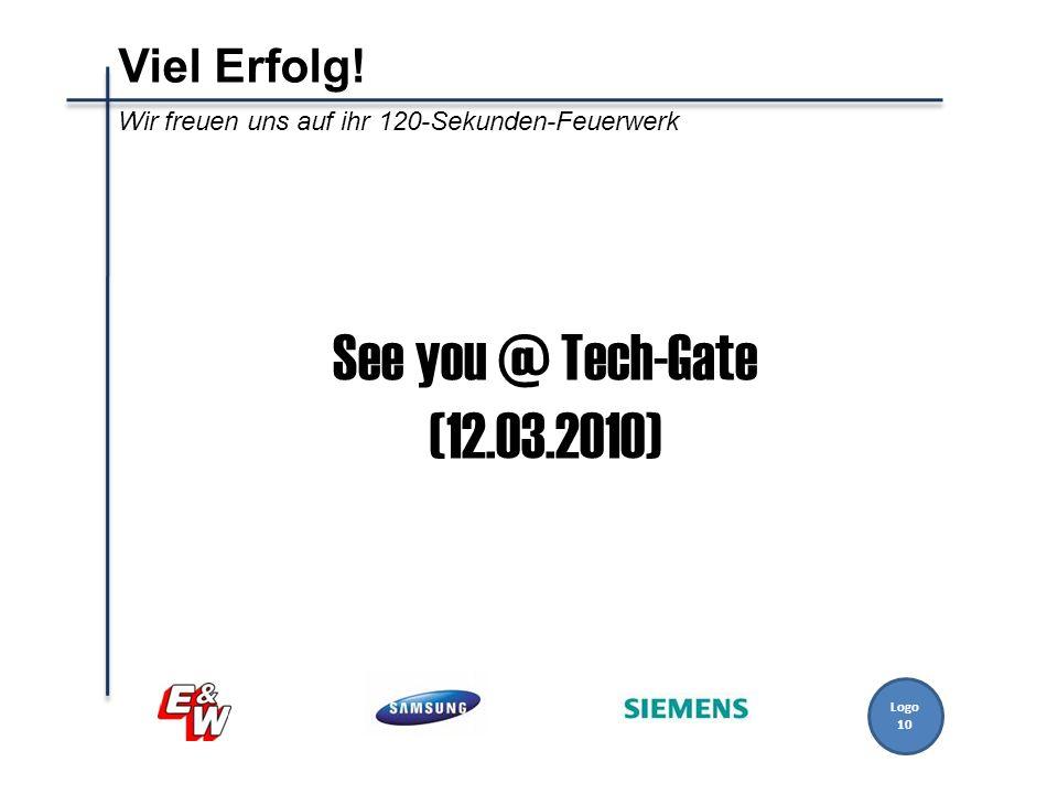 Logo 10 Viel Erfolg! Wir freuen uns auf ihr 120-Sekunden-Feuerwerk See you @ Tech-Gate (12.03.2010)