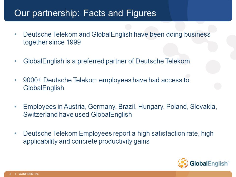 3   CONFIDENTIAL Key Findings: Impact Of Learning On Performance GlobalEnglish is helping Deutsche Telekom employees improve their ability to communicate at work: