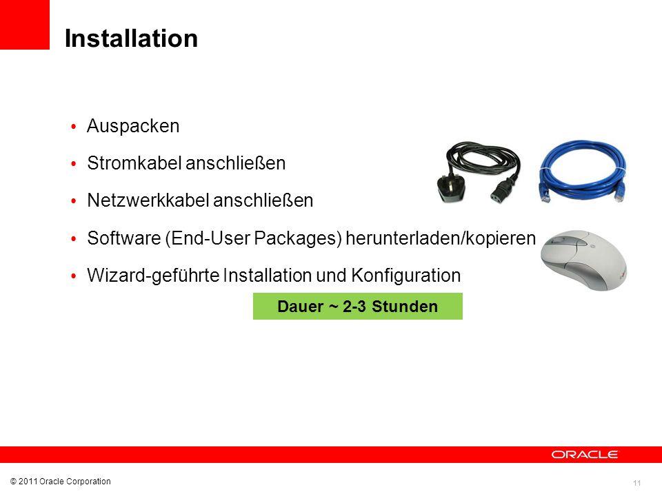 11 © 2011 Oracle Corporation Installation Auspacken Stromkabel anschließen Netzwerkkabel anschließen Software (End-User Packages) herunterladen/kopier