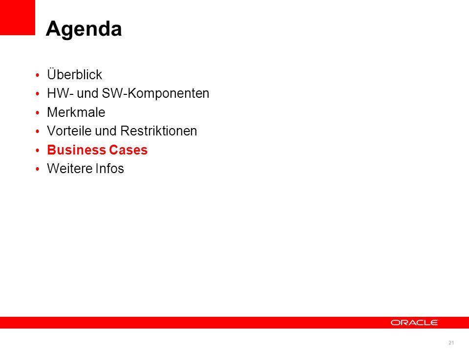 21 © 2011 Oracle Corporation Überblick HW- und SW-Komponenten Merkmale Vorteile und Restriktionen Business Cases Weitere Infos Agenda
