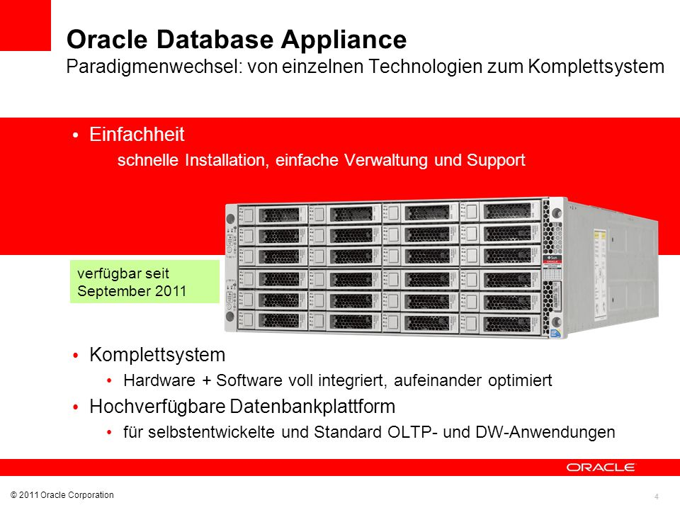 4 Oracle Database Appliance Paradigmenwechsel: von einzelnen Technologien zum Komplettsystem © 2011 Oracle Corporation Einfachheit schnelle Installati