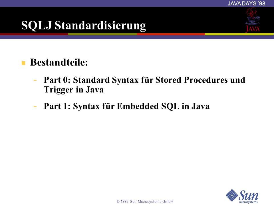 © 1998 Sun Microsystems GmbH JAVA DAYS ´98 SQLJ Standardisierung Bestandteile: - Part 0: Standard Syntax für Stored Procedures und Trigger in Java - P