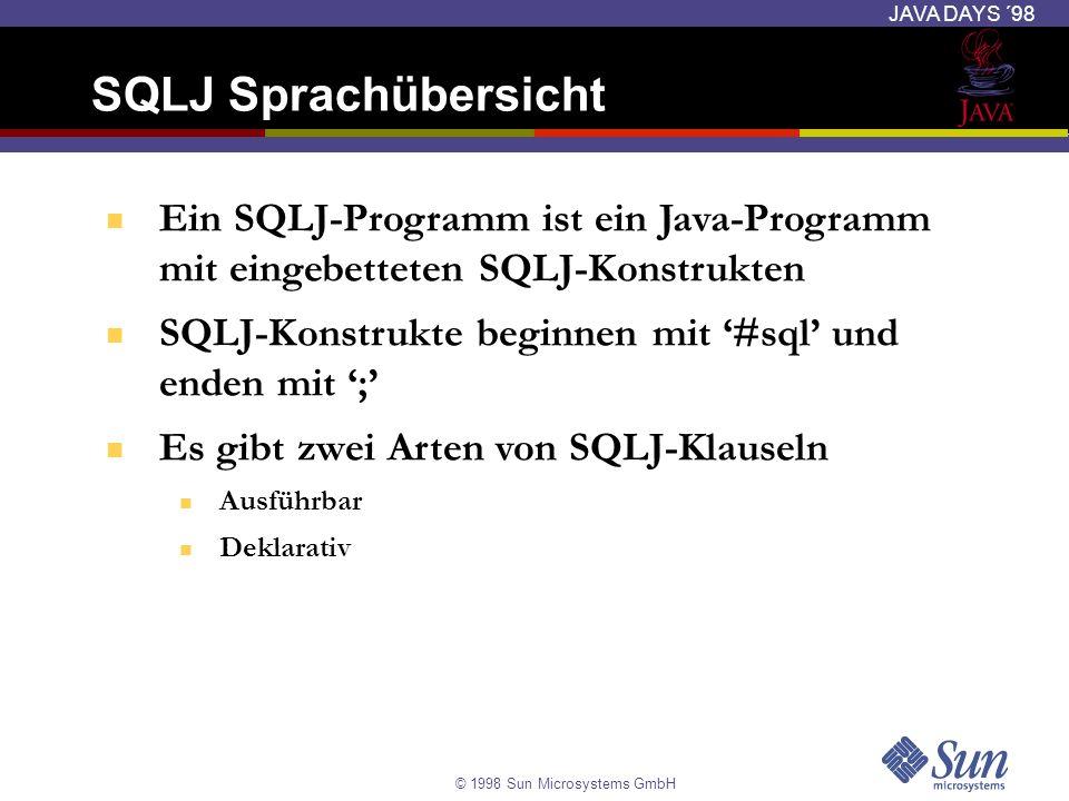 © 1998 Sun Microsystems GmbH JAVA DAYS ´98 Ein SQLJ-Programm ist ein Java-Programm mit eingebetteten SQLJ-Konstrukten SQLJ-Konstrukte beginnen mit #sq