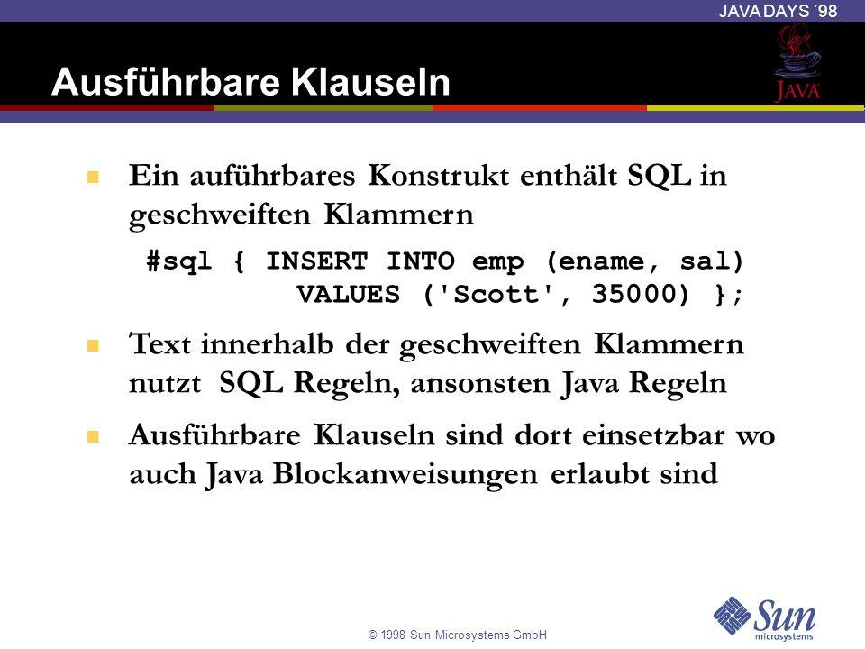 © 1998 Sun Microsystems GmbH JAVA DAYS ´98 Ein auführbares Konstrukt enthält SQL in geschweiften Klammern #sql { INSERT INTO emp (ename, sal) VALUES (