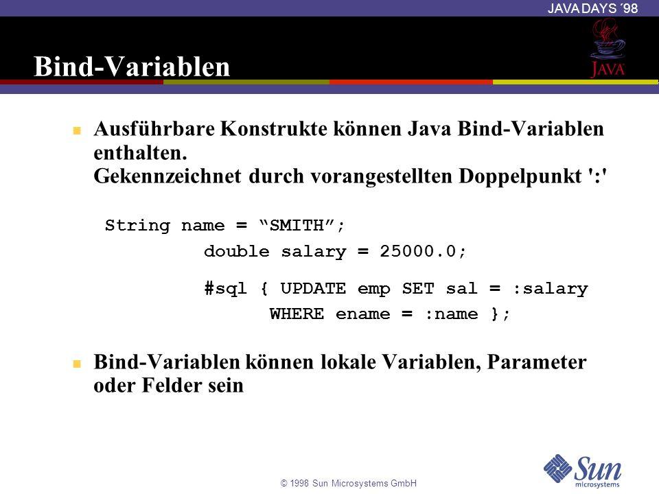 © 1998 Sun Microsystems GmbH JAVA DAYS ´98 Bind-Variablen Ausführbare Konstrukte können Java Bind-Variablen enthalten. Gekennzeichnet durch vorangeste