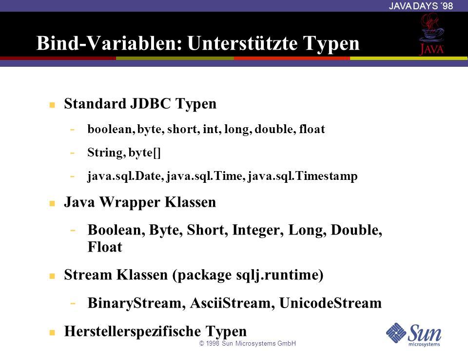 © 1998 Sun Microsystems GmbH JAVA DAYS ´98 Bind-Variablen: Unterstützte Typen Standard JDBC Typen - boolean, byte, short, int, long, double, float - S