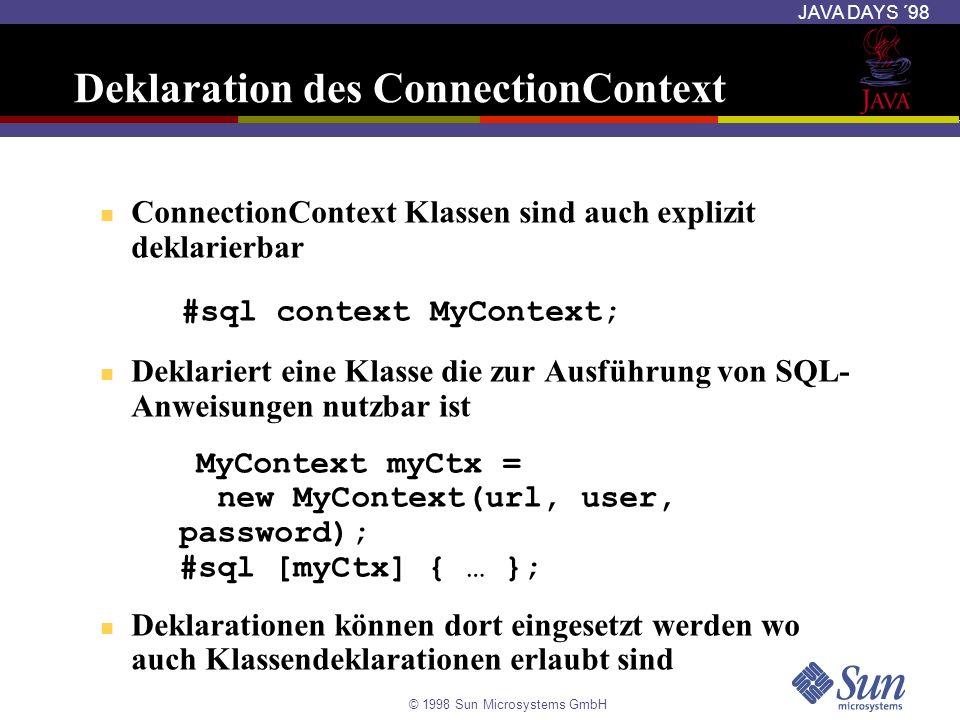 © 1998 Sun Microsystems GmbH JAVA DAYS ´98 Deklaration des ConnectionContext ConnectionContext Klassen sind auch explizit deklarierbar #sql context My