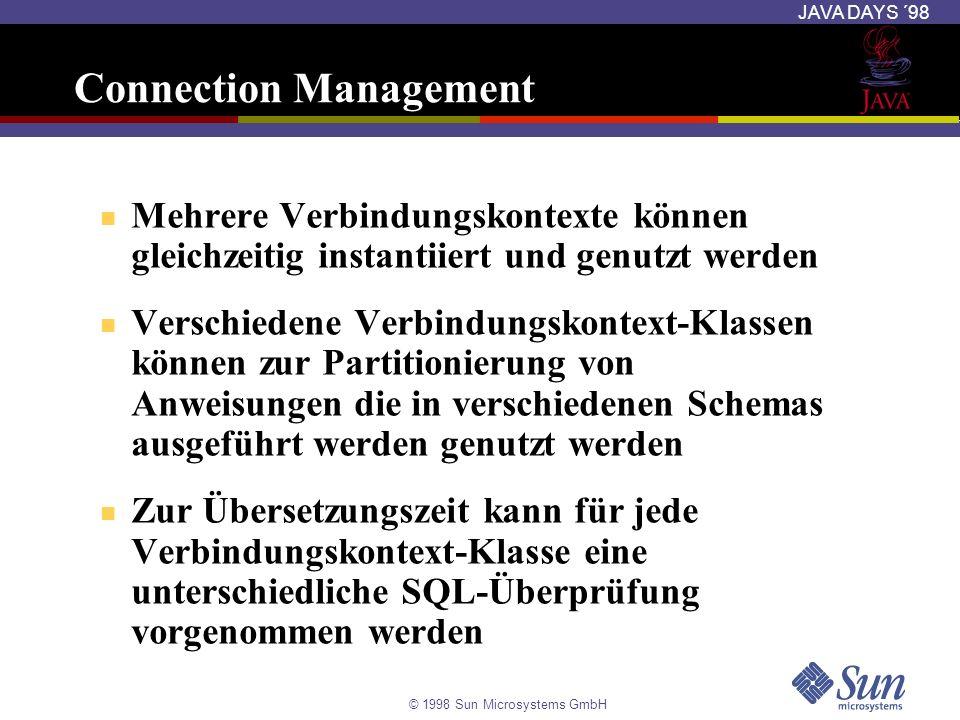 © 1998 Sun Microsystems GmbH JAVA DAYS ´98 Connection Management Mehrere Verbindungskontexte können gleichzeitig instantiiert und genutzt werden Versc