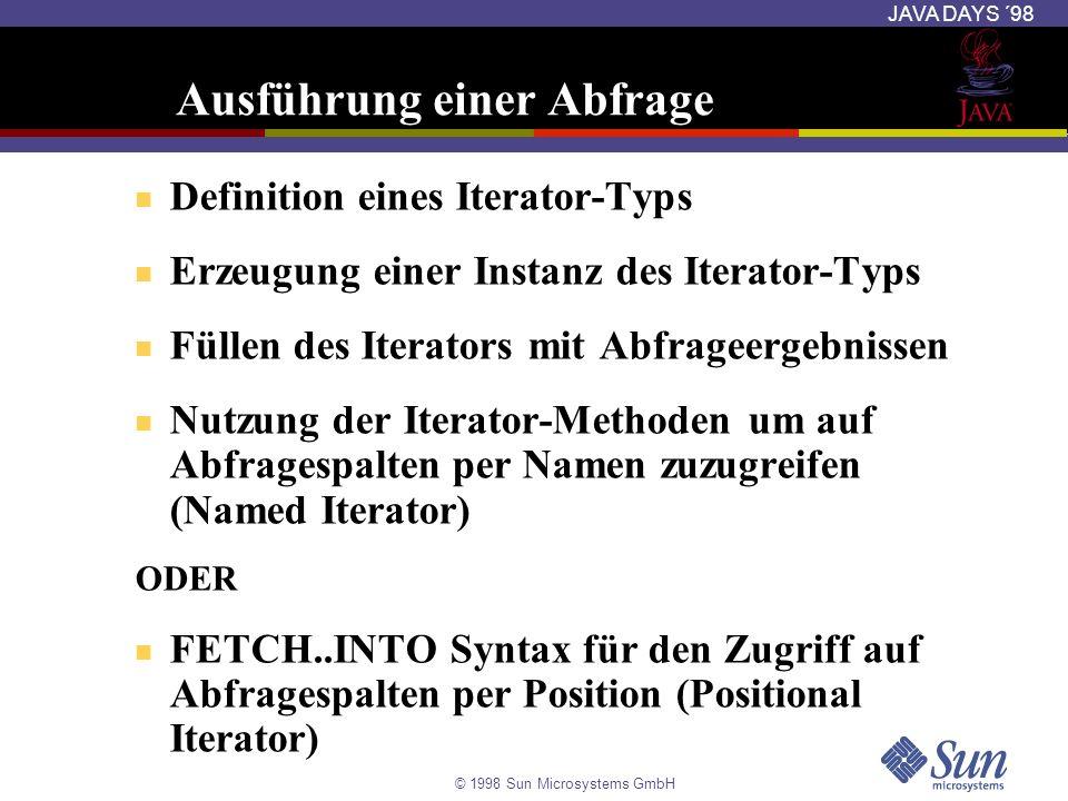 © 1998 Sun Microsystems GmbH JAVA DAYS ´98 Ausführung einer Abfrage Definition eines Iterator-Typs Erzeugung einer Instanz des Iterator-Typs Füllen de