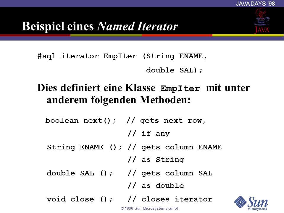 © 1998 Sun Microsystems GmbH JAVA DAYS ´98 Beispiel eines Named Iterator #sql iterator EmpIter (String ENAME, double SAL); Dies definiert eine Klasse