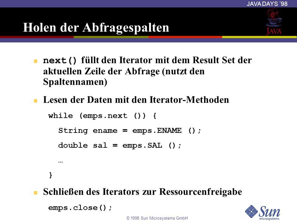 © 1998 Sun Microsystems GmbH JAVA DAYS ´98 Holen der Abfragespalten next() füllt den Iterator mit dem Result Set der aktuellen Zeile der Abfrage (nutz