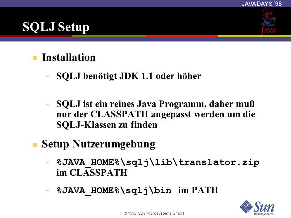 © 1998 Sun Microsystems GmbH JAVA DAYS ´98 SQLJ Setup Installation - SQLJ benötigt JDK 1.1 oder höher - SQLJ ist ein reines Java Programm, daher muß n