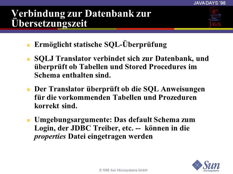 © 1998 Sun Microsystems GmbH JAVA DAYS ´98 Verbindung zur Datenbank zur Übersetzungszeit Ermöglicht statische SQL-Überprüfung SQLJ Translator verbinde