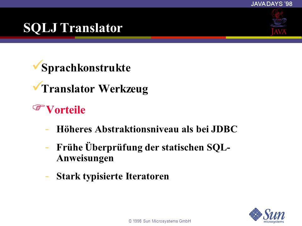 © 1998 Sun Microsystems GmbH JAVA DAYS ´98 SQLJ Translator Sprachkonstrukte Translator Werkzeug Vorteile - Höheres Abstraktionsniveau als bei JDBC - F