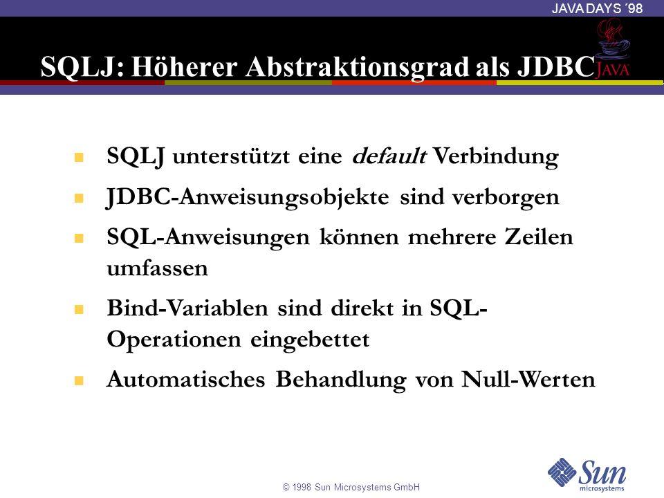 © 1998 Sun Microsystems GmbH JAVA DAYS ´98 SQLJ: Höherer Abstraktionsgrad als JDBC SQLJ unterstützt eine default Verbindung JDBC-Anweisungsobjekte sin
