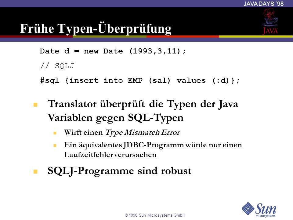 © 1998 Sun Microsystems GmbH JAVA DAYS ´98 Frühe Typen-Überprüfung Date d = new Date (1993,3,11); // SQLJ #sql {insert into EMP (sal) values (:d)}; Tr