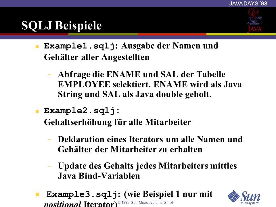 © 1998 Sun Microsystems GmbH JAVA DAYS ´98 SQLJ Beispiele Example1.sqlj : Ausgabe der Namen und Gehälter aller Angestellten - Abfrage die ENAME und SA