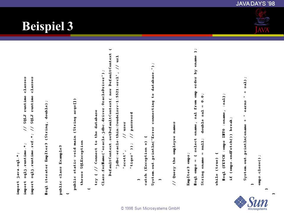© 1998 Sun Microsystems GmbH JAVA DAYS ´98 Beispiel 3 import java.sql.*; import sqlj.runtime.*; // SQLJ runtime classes import sqlj.runtime.ref.*; //